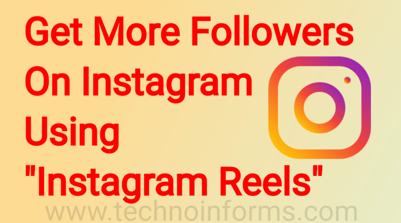 Tips to Get More Followers on Instagram Using Reels
